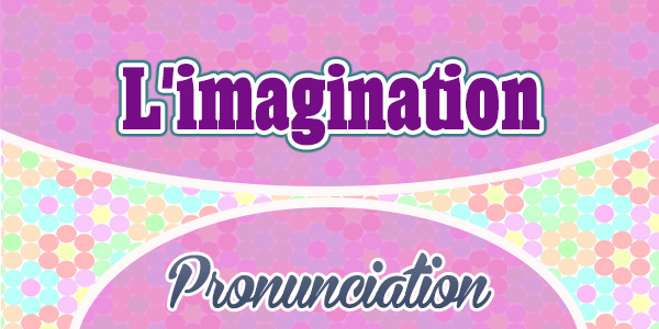 L'imagination French Pronunciation