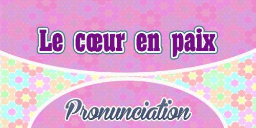 Le cœur en paix French Pronunciation