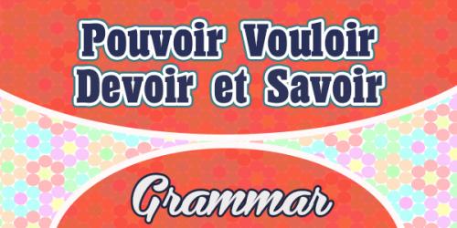 Pouvoir Vouloir Devoir et Savoir - French Grammar
