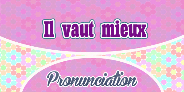 Il vaut mieux French Pronunciation