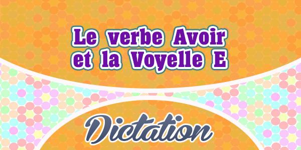 Le verbe Avoir et la Voyelle E-French dictation