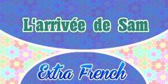 L'arrivée de Sam Extra French