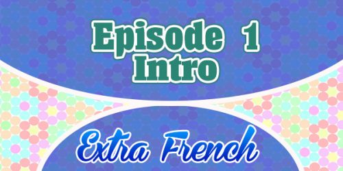 Episode 1 Intro (Extra French)