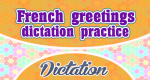 French greetings dictation practice