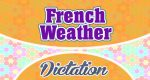 French weather dictation practice