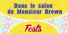 Dans le salon de Monsieur Brown – Test