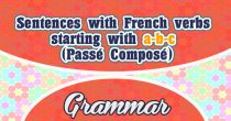 Sentences with French verbs starting with a-b-c (Passé Composé)
